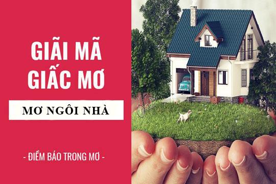 Giải mã giấc mơ: Nằm mơ thấy ngôi nhà, nhà mới, nhà cũ điềm báo gì, lành hay dữ? con số liên quan